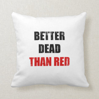 Better dead than red (2) Faded.png Throw Pillows