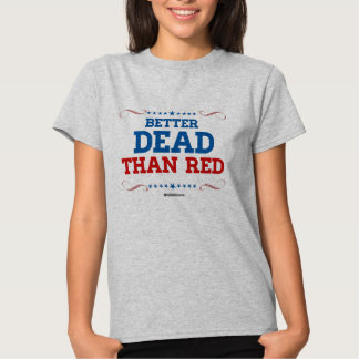 Better Dead than red T-shirts
