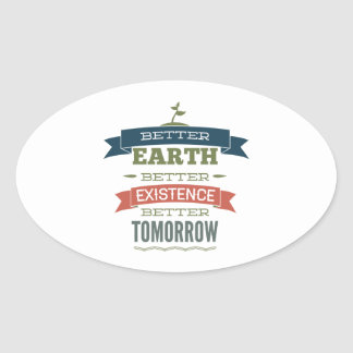 Better Earth Better Existence Better Tomorrow Oval Sticker