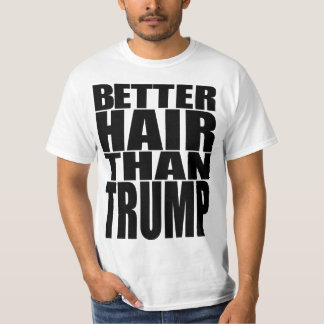 """BETTER HAIR THAN TRUMP"" T-Shirt"