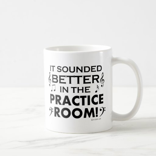 Better In The Practice Room Coffee Mug