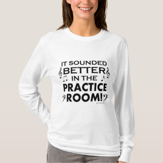 Better In The Practice Room T-Shirt