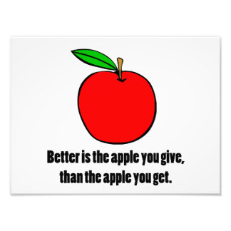 Better is the Apple you Give Photo Print