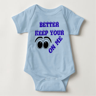 """""""Better Keep Your Eyes On Me"""" Infant Shirt"""