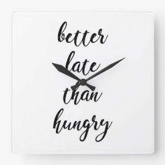 Better late than hungry Quote Square Wall Clock