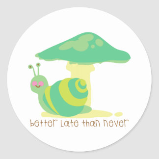 Better Late Than Never Classic Round Sticker