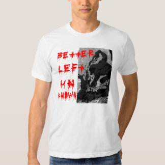Better Left Unknown T Shirt