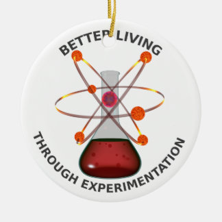Better Living Through Experimentation Ceramic Ornament