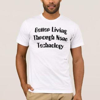 BETTER LIVING THROUGH NANO TECHNOLOGY T-Shirt