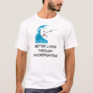 Better living through swordfighting T-Shirt