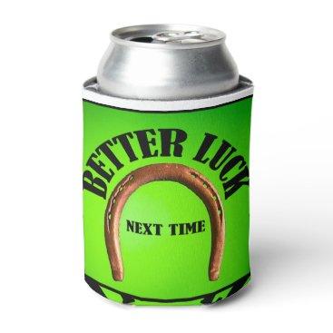 BETTER LUCK NEXT TIME CAN COOLER