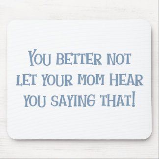 Better not let Mom Hear That! Mouse Pad