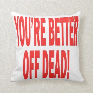Better Off Dead Pillows
