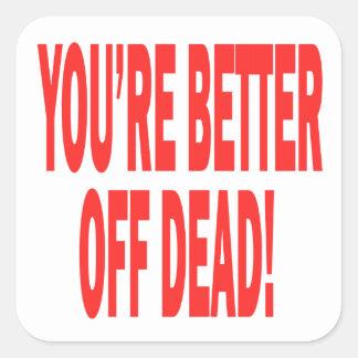 Better Off Dead Square Sticker