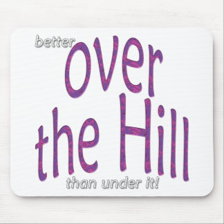 better over the Hill than under it! Mouse Pad