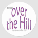 better over the Hill than under it! Sticker