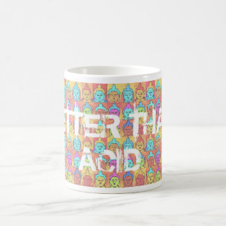 BETTER THAN ACID$12.95 CLASSIC WHITE COFFEE MUG