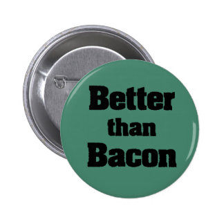 Better than Bacon Pinback Button