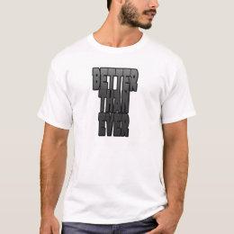 BETTER THAN EVER T-Shirt