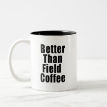Better Than Field Coffee Mug