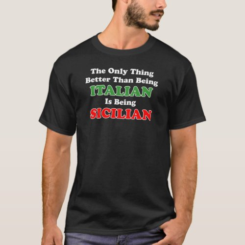 Better Than Italian Being Sicilian ON DARK T_Shirt