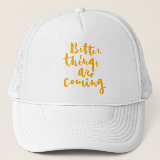 Better Things Are Coming - Hand Lettering Trucker Hat