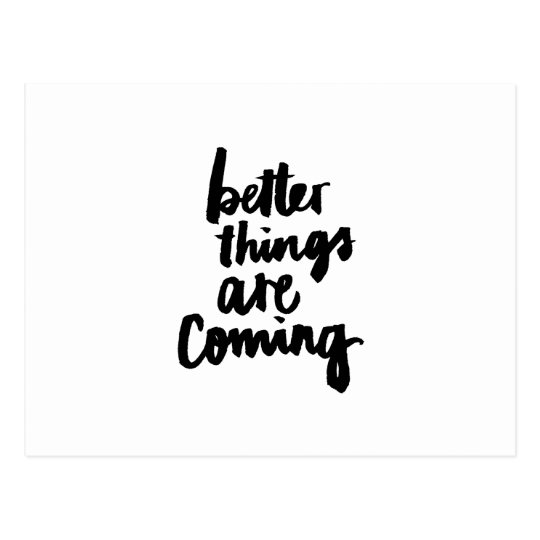 Better Things Are Coming Inspirational Quote Postcard Zazzlecom
