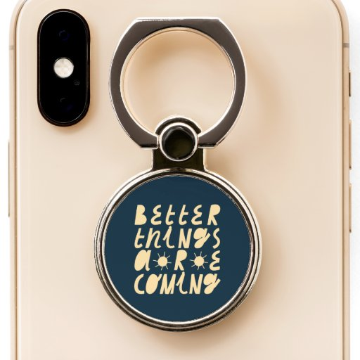 Better Things Are Coming Phone Ring Stand