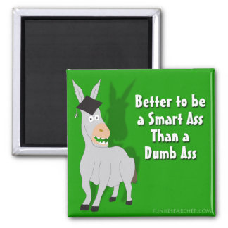 Better to be a Smart Ass than a Dumb Ass 2 Inch Square Magnet