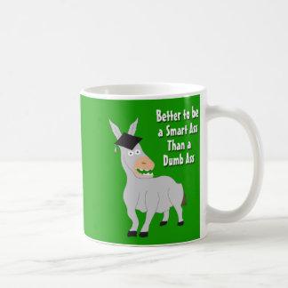Better to be a Smart Ass than a Dumb Ass Coffee Mug