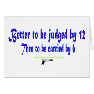 Better to be judged by 12 card
