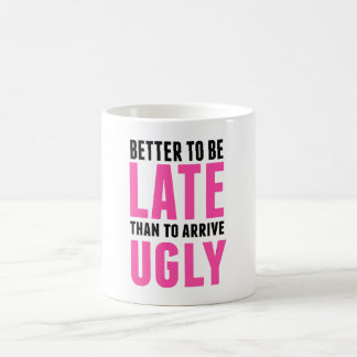 Better to Be Late Than Coffee Mug