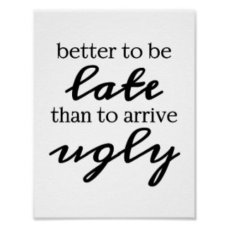 better to be late than to arrive ugly poster