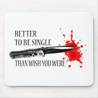 Better To Be Single Than Wish You Were Mouse Pads