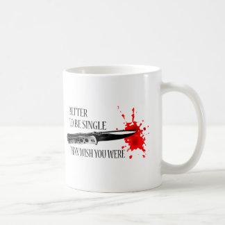 Better To Be Single Than Wish You Were Classic White Coffee Mug