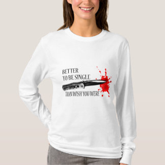 Better To Be Single Than Wish You Were T-Shirt