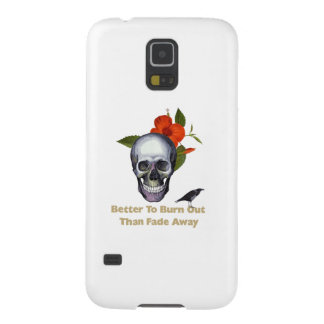 Better To Burn Out Than Fade Away Case For Galaxy S5