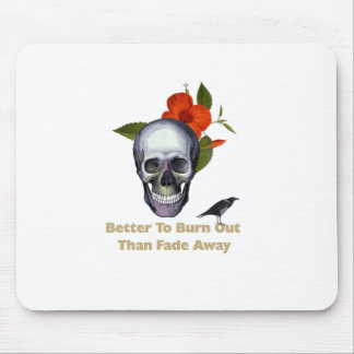 Better To Burn Out Than Fade Away Mouse Pad