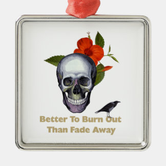 Better To Burn Out Than Fade Away Square Metal Christmas Ornament