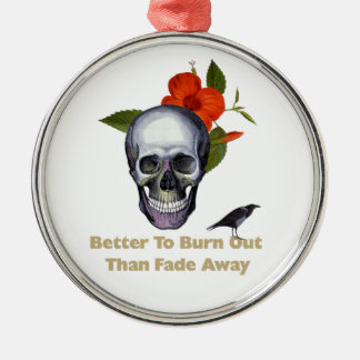 Better To Burn Out Than Fade Away Round Metal Christmas Ornament