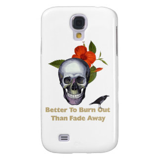 Better To Burn Out Than Fade Away Samsung Galaxy S4 Cover