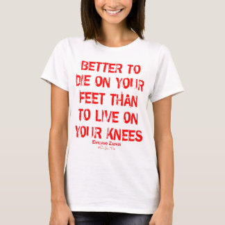 Better To Die On Your Feet... T-Shirt