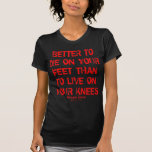 Better To Die On Your Feet... T-shirts
