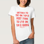 Better To Die On Your Feet... Tee Shirts