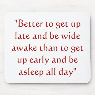 """Better to get up late and be wide awake than t... Mouse Pad"