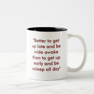 """Better to get up late and be wide awake than t... Two-Tone Coffee Mug"