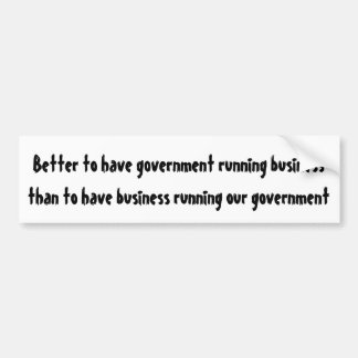 Better to have government running business ... bumper sticker