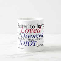 """""""Better to have Loved and Divorced..."""" White Mug"""