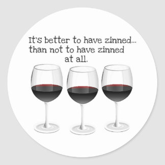 """BETTER TO HAVE ZINNED...""  ""THAN NOT TO HAVE ZINN CLASSIC ROUND STICKER"