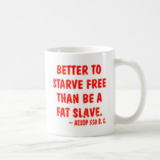 Better To Starve Free Than Be A Fat Slave  Aesop Classic White Coffee Mug
